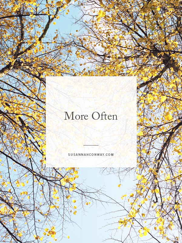 More Often | SusannahConway.com