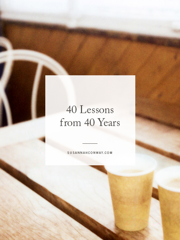40 Lessons from 40 Years | SusannahConway.com