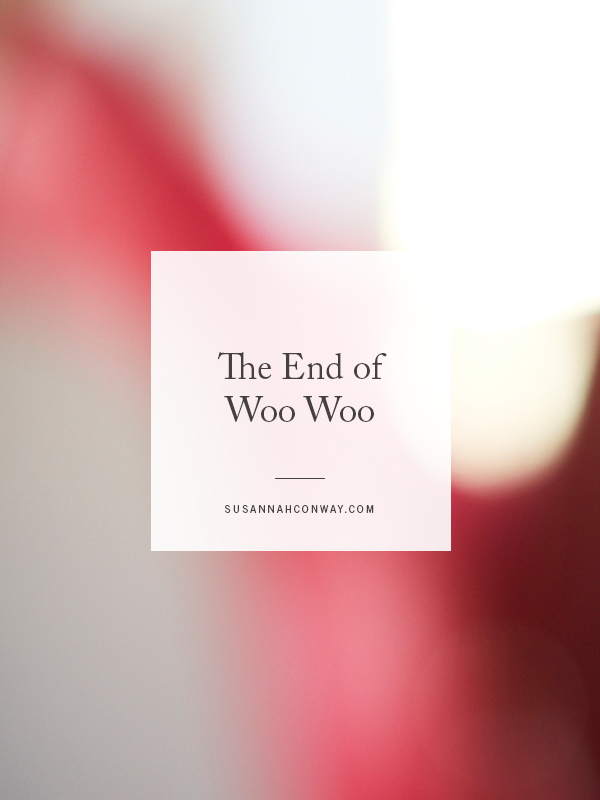 The End Of Woo Woo | SusannahConway.com