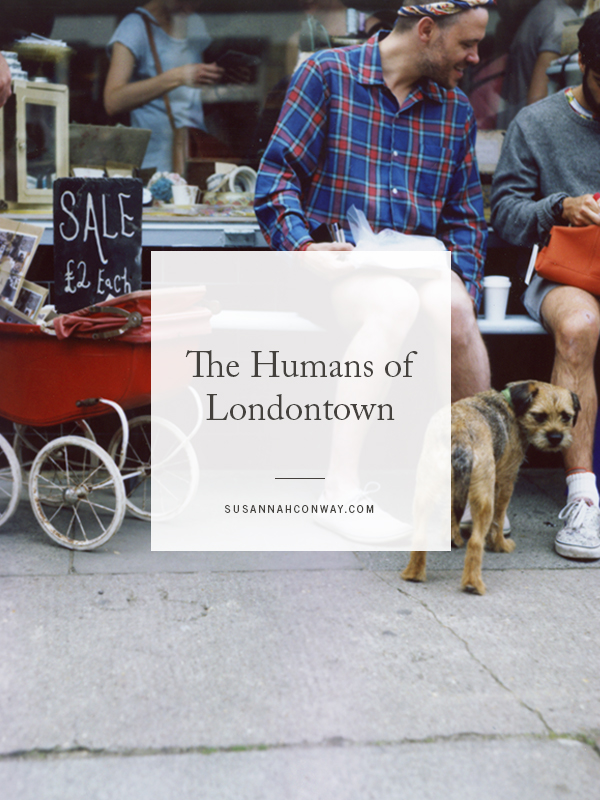 The Humans of Londontown | SusannahConway.com