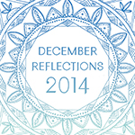 December Reflections 2014