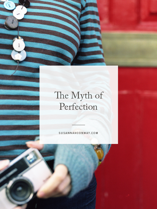 The Myth of Perfection | SusannahConway.com