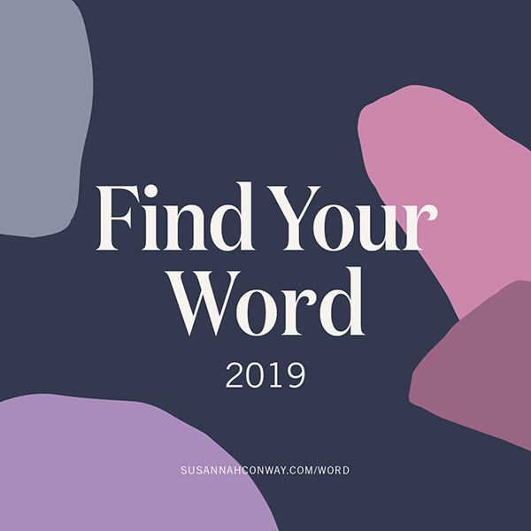 Find Your Word For 2019 Susannahconwaycom